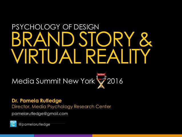 PSYCHOLOGY OF DESIGN Dr. Pamela Rutledge Director, Media Psychology Research Center pamelarutledge@gmail.com @pamelarutled...