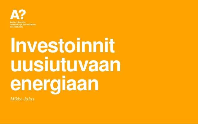Investoinnit uusiutuvaan energiaan Mikko Jalas