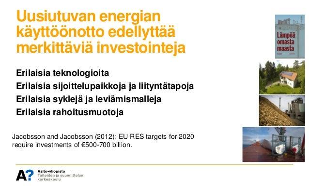Uusiutuvan energian käyttöönotto edellyttää merkittäviä investointeja Erilaisia teknologioita Erilaisia sijoittelupaikkoja...