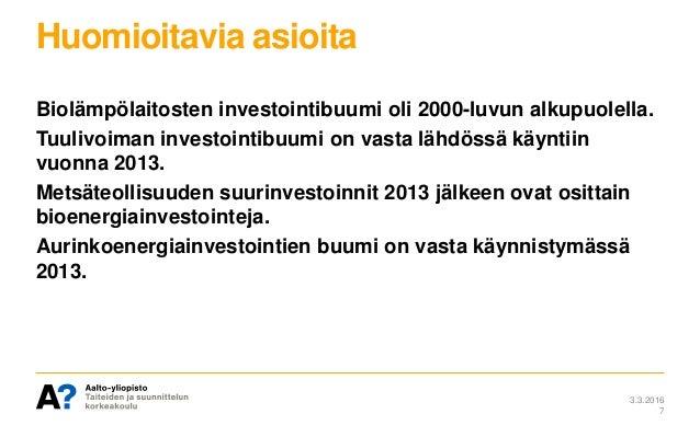 Huomioitavia asioita Biolämpölaitosten investointibuumi oli 2000-luvun alkupuolella. Tuulivoiman investointibuumi on vasta...