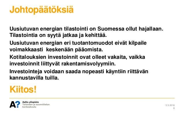 Johtopäätöksiä Uusiutuvan energian tilastointi on Suomessa ollut hajallaan. Tilastointia on syytä jatkaa ja kehittää. Uusi...