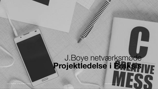 www.lauravilsbaek.dkLaura Vilsbaek - Projektledelse i Praksis J.Boye netværksmøde Projektledelse i Praksis