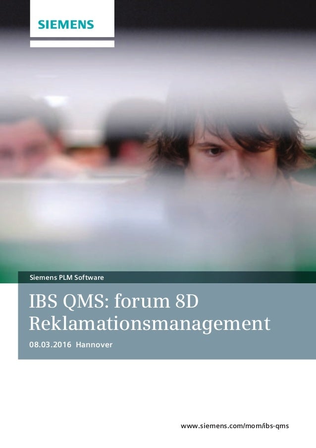 IBS QMS: forum 8D Reklamationsmanagement 08.03.2016 Hannover Siemens PLM Software www.siemens.com/mom/ibs-qms