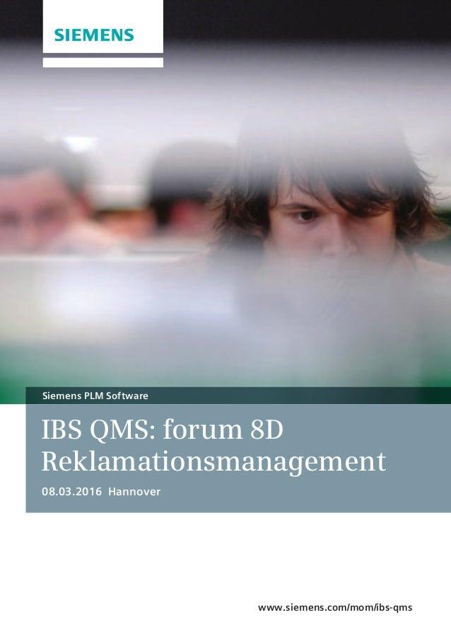 IBS QMS: forum 8D Reklamationsmanagement 08.03.2016 Hannover Siemens PLM Software www.siemens.com/mom/ibs-qms