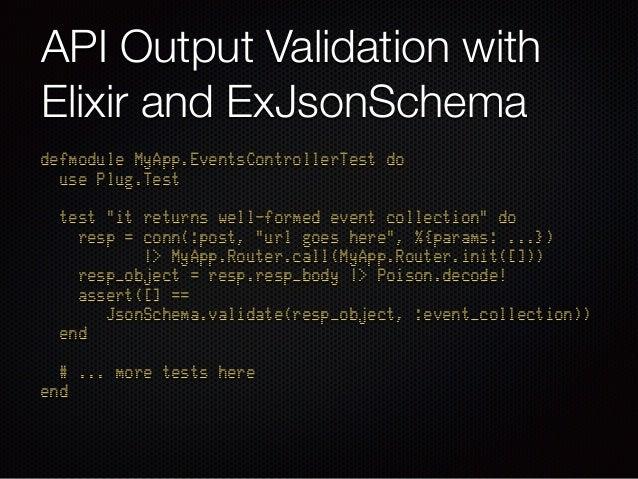 "API Output Validation with Elixir and ExJsonSchema defmodule MyApp.EventsControllerTest do use Plug.Test  test ""it retu..."
