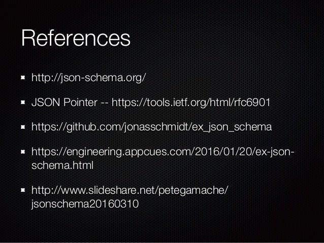 References http://json-schema.org/ JSON Pointer -- https://tools.ietf.org/html/rfc6901 https://github.com/jonasschmidt/ex_...