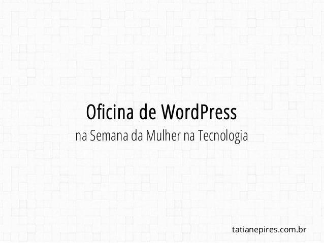 tatianepires.com.br Oficina de WordPress na Semana da Mulher na Tecnologia