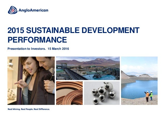 2015 SUSTAINABLE DEVELOPMENT PERFORMANCE Presentation to Investors. 15 March 2016