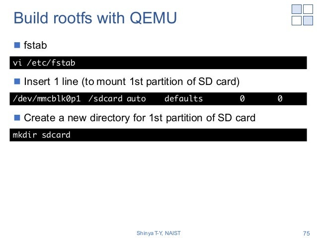 Build rootfs with QEMU n fstab n Insert 1 line (to mount 1st partition of SD card) n Create a new directory for 1st partit...