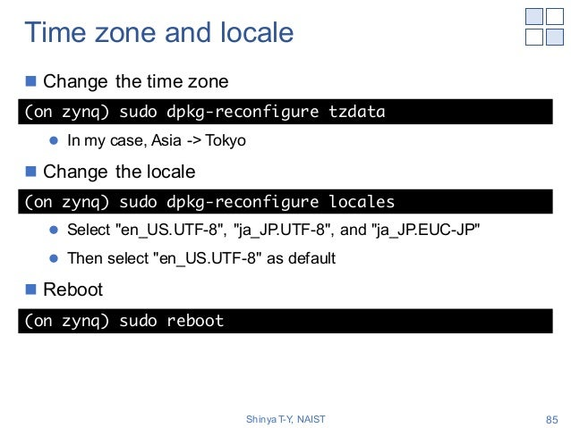 """Time zone and locale n Change the time zone l In my case, Asia -> Tokyo n Change the locale l Select """"en_US.UTF-8"""", """"ja_JP..."""