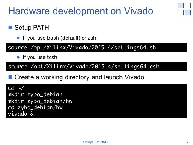 Hardware development on Vivado n Setup PATH l If you use bash (default) or zsh l If you use tcsh n Create a working direct...