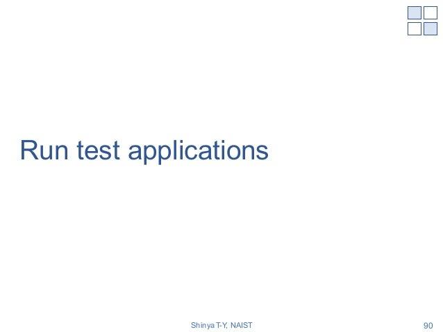 Run test applications Shinya T-Y, NAIST 90
