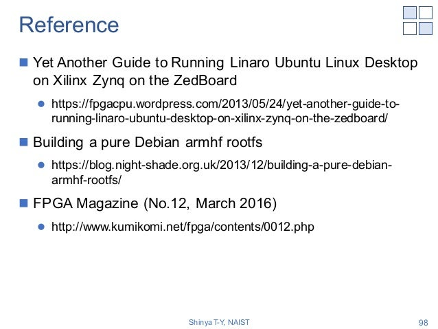 Reference n Yet Another Guide to Running Linaro Ubuntu Linux Desktop on Xilinx Zynq on the ZedBoard l https://fpgacpu.word...