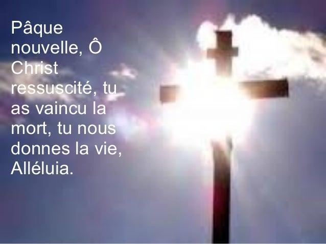 Nous l'avons vu ressuscité, Nous, témoins de la vérité Il est venu, Il reviendra, Amen, Alléluia Amen, Alléluia