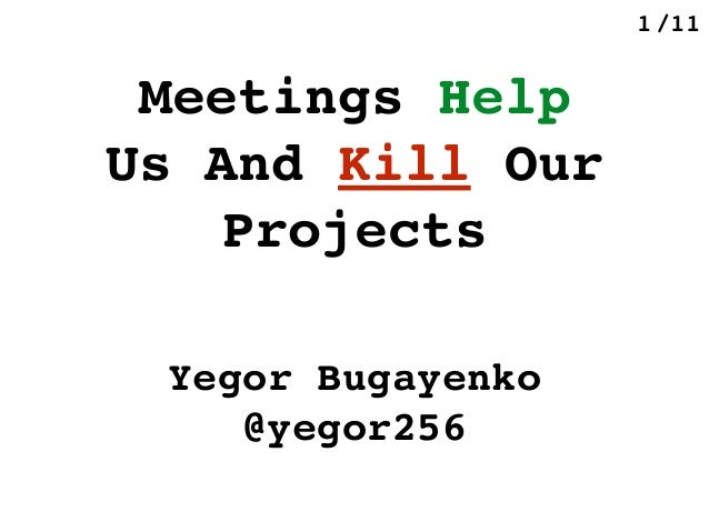 /111 Meetings Help Us And Kill Our Projects Yegor Bugayenko