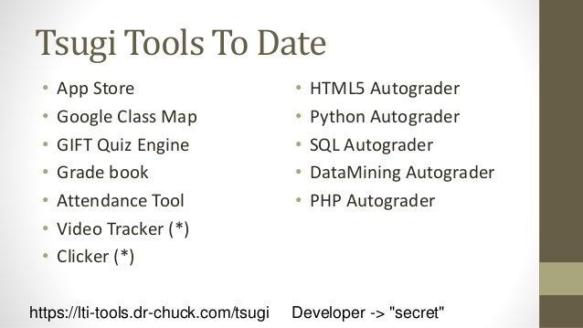 Tsugi Developer Training • PHP / MySQL – www.php-intro.com • Tsugi Recorded Lecture Series • http://lectures.tsugi.org/ • ...