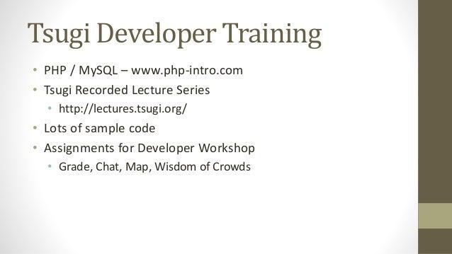 Tsugi Production • Auto grading and peer grading for Coursera • pr4e.dr-chuck.com – 214353 user accounts • On campus Sakai...