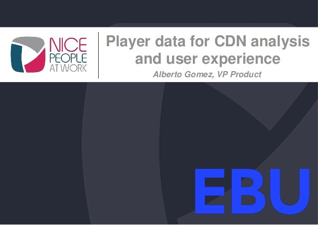 Alberto Gomez, VP Product Player data for CDN analysis and user experience