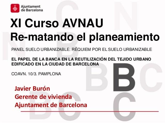 """XI Curso AVNAU –""""Re-matando el planeamiento"""" 1 10-11 de marzo 2016 XI Curso AVNAU Re-matando el planeamiento Javier Burón ..."""