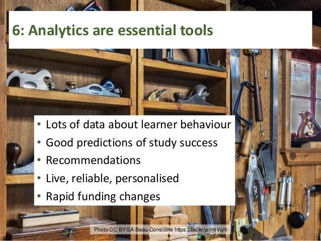 Photo (CC)-BY-SA Lauren Macdonald https://www.flickr.com/photos/42386632@N00/8528725328 7: Analytics help learners make th...