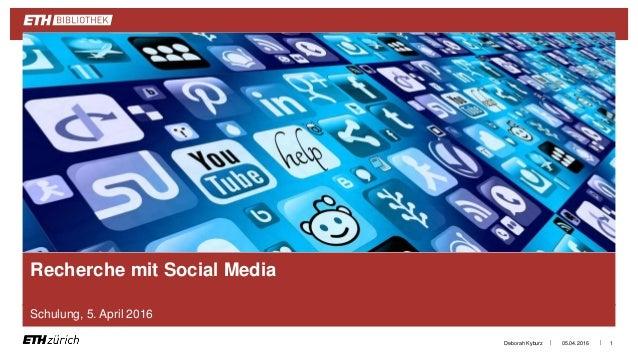 || Recherche mit Social Media Schulung, 5. April 2016 05.04.2016Deborah Kyburz 1