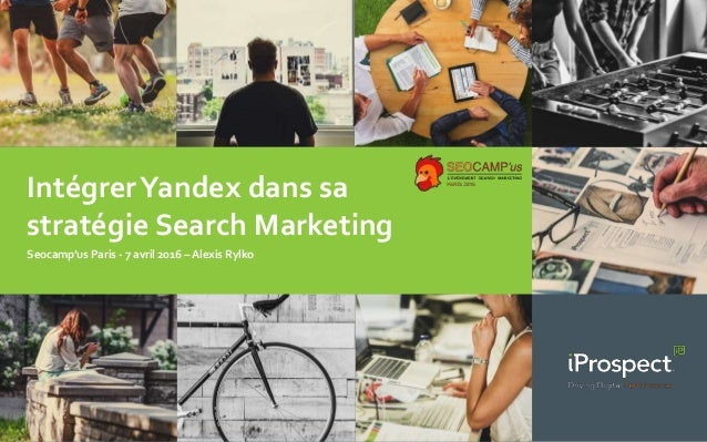 IntégrerYandex dans sa stratégie Search Marketing Seocamp'us Paris - 7 avril 2016 – Alexis Rylko