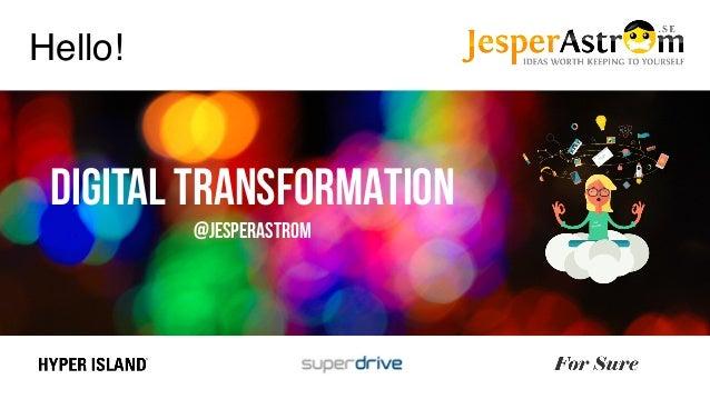 Digital TRANSFORMATION @jesperastrom Hello!
