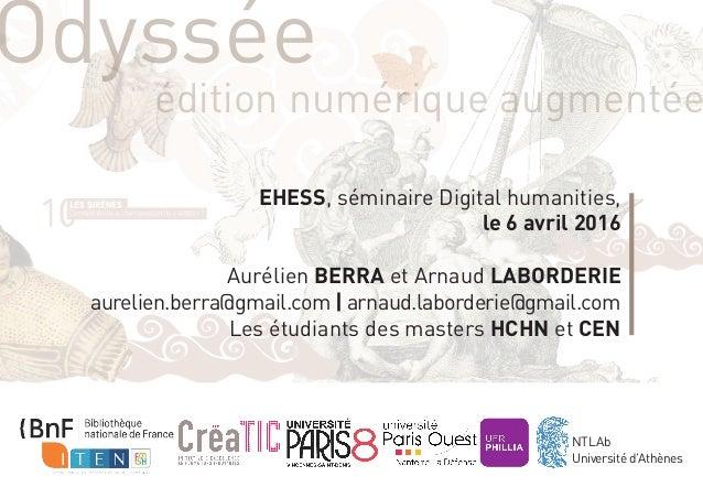 EHESS, séminaire Digital humanities, le 6 avril 2016 Aurélien Berra et Arnaud Laborderie aurelien.berra@gmail.com | arnaud...