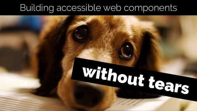 without tears Building accessible web components