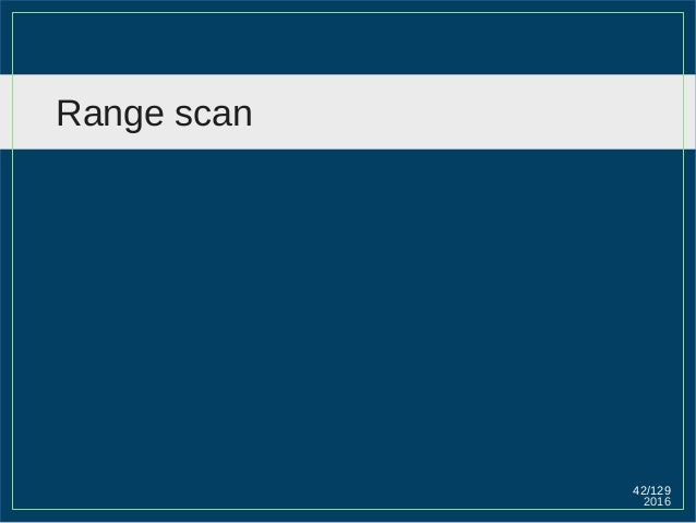 2016 42/129 Range scan