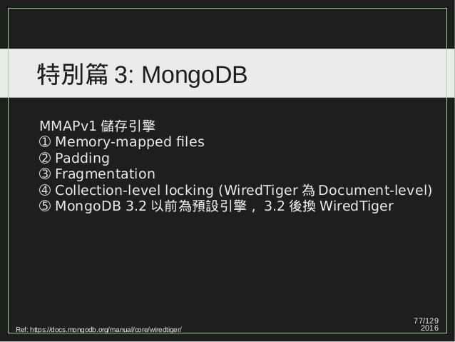 77/129 2016 特別篇 3: MongoDB MMAPv1 儲存引擎 ➀ Memory-mapped files ➁ Padding ➂ Fragmentation ➃ Collection-level locking (WiredTi...
