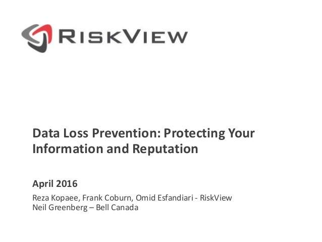 Data Loss Prevention: Protecting Your Information and Reputation April 2016 Reza Kopaee, Frank Coburn, Omid Esfandiari - R...