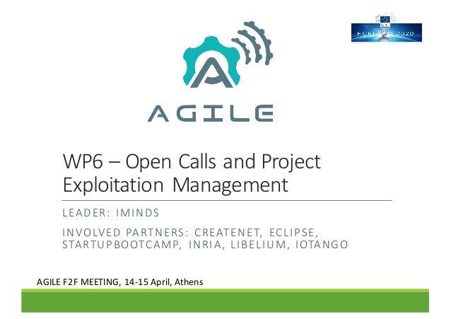 WP6– OpenCallsandProject ExploitationManagement LEADER: IMINDS INVOLVEDPARTNERS: CREATENET, ECLIPSE, STARTUPBOO...