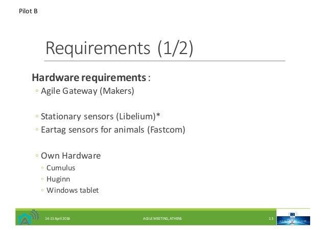 Requirements(1/2) Hardwarerequirements: ◦ AgileGateway(Makers) ◦ Stationarysensors(Libelium)* ◦ Eartagsensorsfor...