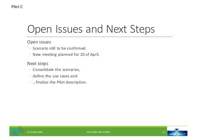 OpenIssuesandNextSteps Openissues ◦ Scenariostilltobeconfirmed. ◦ Newmeetingplannedfor20ofApril. Nextsteps...