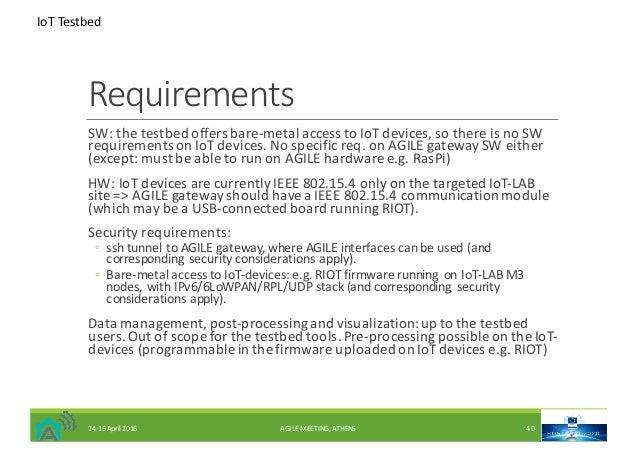 Requirements SW:thetestbedoffersbare-metalaccesstoIoTdevices,sothereisnoSW requirementsonIoTdevices.Nos...