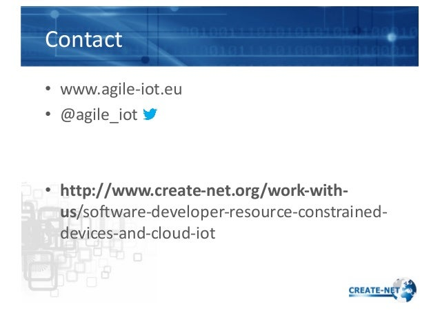 Contact • www.agile-‐iot.eu • @agile_iot • http://www.create-‐net.org/work-‐with-‐ us/software-‐developer-‐resource-...
