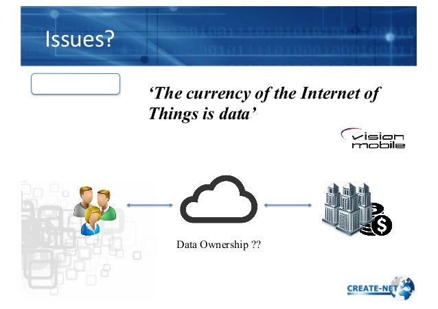Issues? Users Data Ownership ?? 'The currency of the Internet of Things is data'