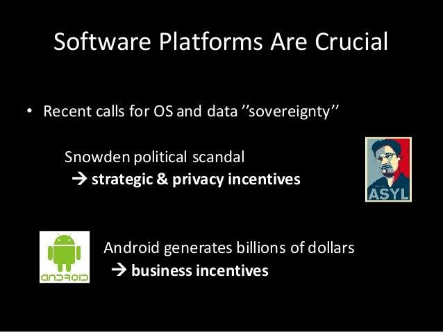 SoftwarePlatforms AreCrucial • Recent callsforOSanddata''sovereignty'' Snowden political scandal à strategic&priv...