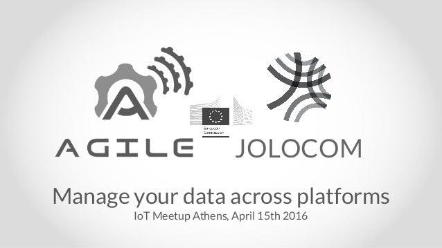 JOLOCOM Manage your data across platforms IoT Meetup Athens, April 15th 2016