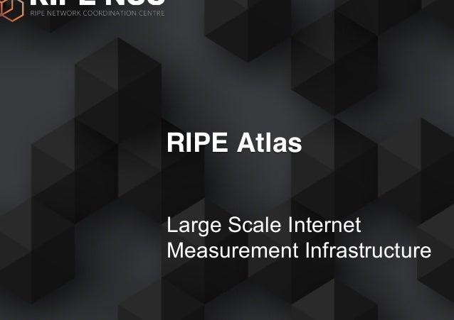 Large Scale Internet Measurement Infrastructure RIPE Atlas