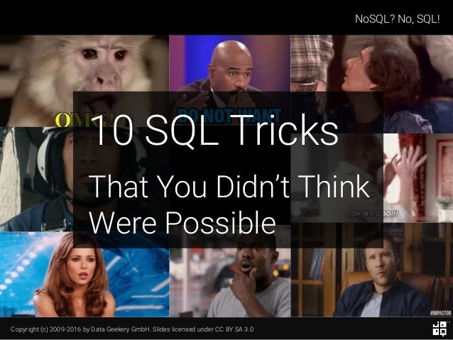 Copyright (c) 2009-2016 by Data Geekery GmbH. Slides licensed under CC BY SA 3.0 NoSQL? No, SQL! 10 SQL Tricks That You Di...