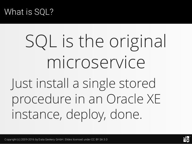 Copyright (c) 2009-2016 by Data Geekery GmbH. Slides licensed under CC BY SA 3.0 What is SQL? SQL is the original microser...