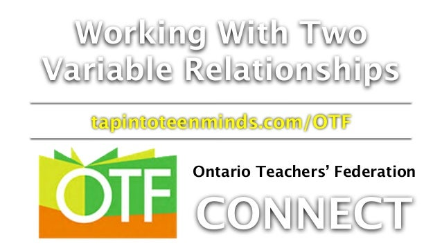 Working With Two Variable Relationships tapintoteenminds.com/OTF Ontario Teachers' Federation CONNECT