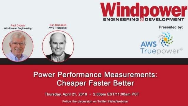 #WindWebinar Dan Bernadett Chief Engineer, AWS Truepower Power Performance Measurements Cheaper, Faster, Better!