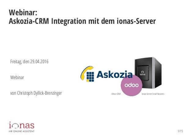 1/15 Webinar: Askozia-CRM Integration mit dem ionas-Server Freitag, den 29.04.2016 x:00 – x:00 Uhr Webinar von Christoph D...
