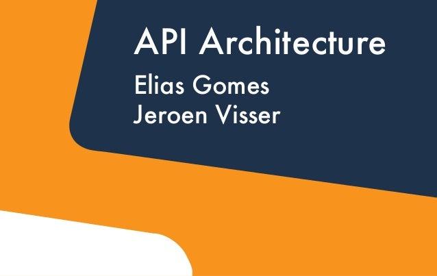 API Architecture Elias Gomes Jeroen Visser