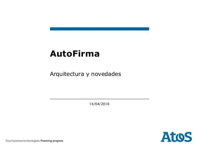 14/04/2016 Arquitectura y novedades AutoFirma