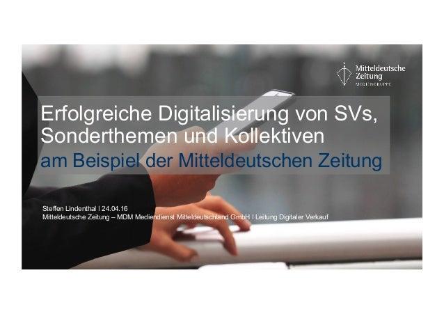 Erfolgreiche Digitalisierung von SVs, Sonderthemen und Kollektiven am Beispiel der Mitteldeutschen Zeitung Steffen Lindent...