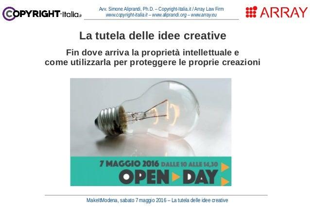 MakeItModena, sabato 7 maggio 2016 – La tutela delle idee creative Avv. Simone Aliprandi, Ph.D. – Copyright-Italia.it / Ar...